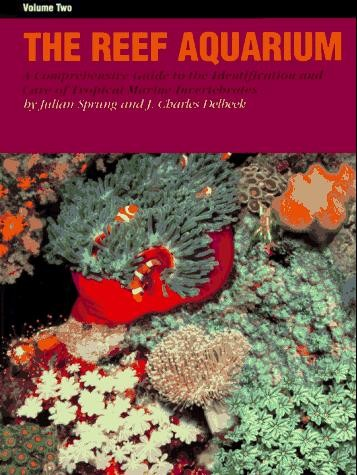 The Reef Aquarium: A Comprehensive Guide to the Identification and Care of Tropical Marine Invertebrates (Volume Two)